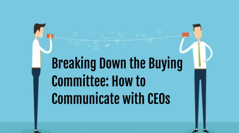 Breaking_Down_the_Buying_Committee__How_to_Communicate_with_CEOs